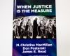 When Justice Is The Measure - M. Christine MacMillan, Don Posterski & James E. Read