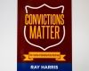 Convictions Matter - Ray Harris